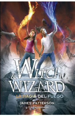 La magia del fuego (Witch & Wizard 3)