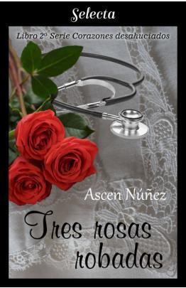 Tres rosas robadas (Corazones desahuciados 2)