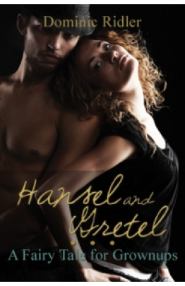 Hansel & Gretel: A Fairy Tale For Grownups