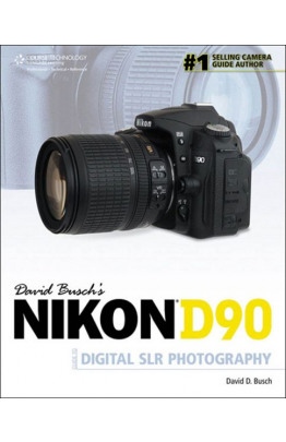 David Busch's Nikon® D90 Guide to Digital SLR Photography