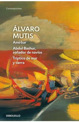 Amirbar | Abdul Bashur, soñador de navíos | Tríptico de mar y tierra (Empresas y tribulaciones de Maqroll el Gaviero 2)