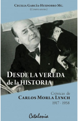 Desde la Vereda de la Historia. Crónicas de Carlos Morla Lynch