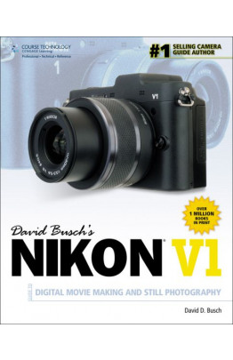 David Busch's Nikon V1 Guide to Digital Movie Making and Still Photography