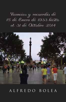 Vivencias y recuerdos de 15 de Enero de 1933 hasta el 31 de Octubre 2014
