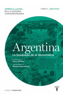 Argentina. La búsqueda de la democracia. Tomo 5 (1960-2000)