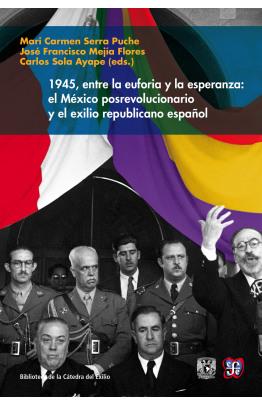 1945, entre la euforia y la esperanza: el México posrevolucionario y el exilio republicano español